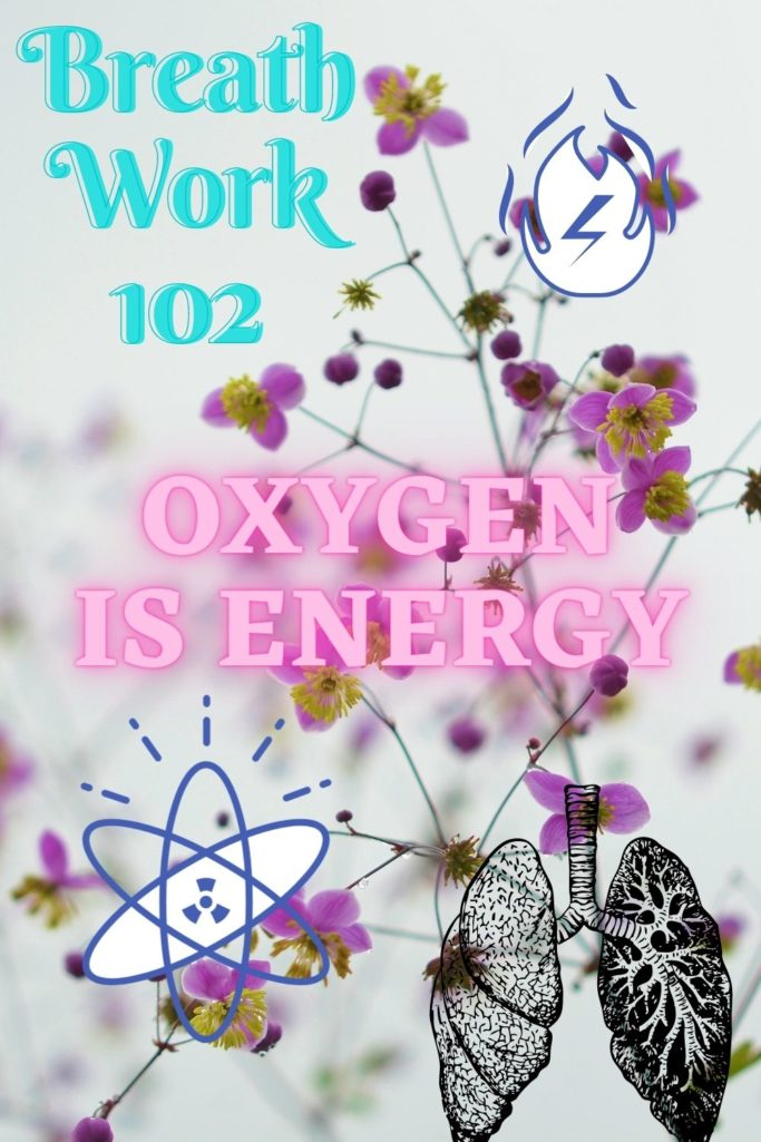 Breath work 102 – Oxygen is Pure Energy